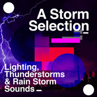 Lighting, Thunderstorms & Rain Storm Sounds - A Storm Selection