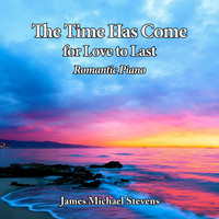 James Michael Stevens - The Time Has Come, for Love to Last - Romantic Piano