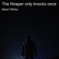 Jason Silvey - The Reaper Only Knocks Once