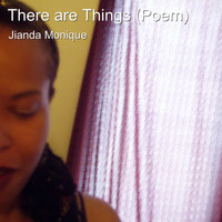 Jianda Monique - There Are Things (Poem)