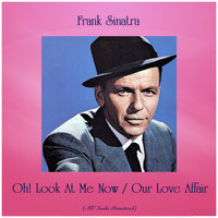 Frank Sinatra - Oh! Look At Me Now / Our Love Affair (Remastered 2019)