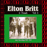 Elton Britt - Elton Britt & Friends Vol. 3 Early Recordings, 1933-1941 (Remastered Version) (Doxy Collection)