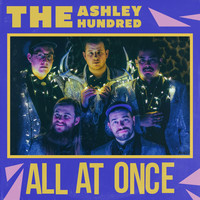 The Ashley Hundred - All at Once