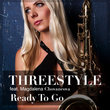 Threestyle - Ready to Go (feat. Magdalena Chovancova)