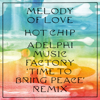 Hot Chip - Melody of Love (Adelphi Music Factory 'Time To Bring Peace' Remix)
