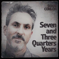 Doug Conlon - Seven and Three Quarters Years