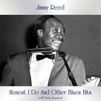 Jimmy Reed - Honest I Do And Other Blues Hits (All Tracks Remastered)