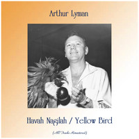 Arthur Lyman - Havah Nagilah / Yellow Bird (Remastered 2019)