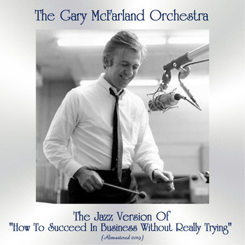 "The Gary McFarland Orchestra - The Jazz Version Of ""How To Succeed In Business Without Really Trying"" (Remastered 2019)"