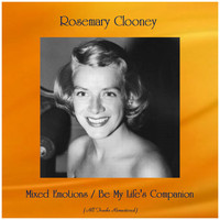 Rosemary Clooney - Mixed Emotions / Be My Life's Companion (Remastered 2019)