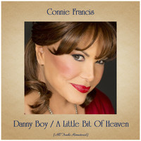 Connie Francis - Danny Boy / A Little Bit Of Heaven (Remastered 2019)