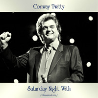 Conway Twitty - Saturday Night With (Remastered 2019)