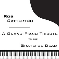 Rob Catterton - A Grand Piano Tribute to the Grateful Dead (Remastered)