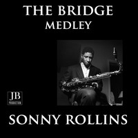 Sonny Rollins - The Bridge Medley: Without A Song / Where Are You / John S. / The Bridge / God Bless The Child / You Do Something To Me