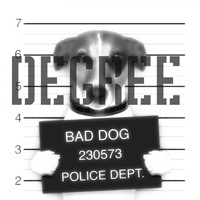 Degree - Bad Dog