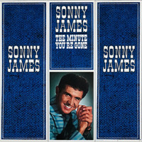 Sonny James - The Minute You're Gone