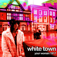 White Town - Your Woman 1917