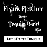 Frank Fletcher & The Tequila Bend Band - Let's Party Tonight