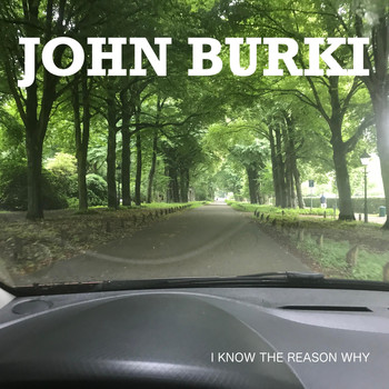 John Burki - I Know the Reason Why