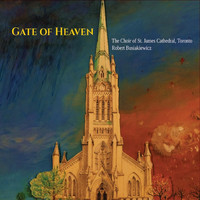 The Choir of St. James Cathedral, Toronto & Robert Busiakiewicz - Gate of Heaven - The Choir of St. James Cathedral