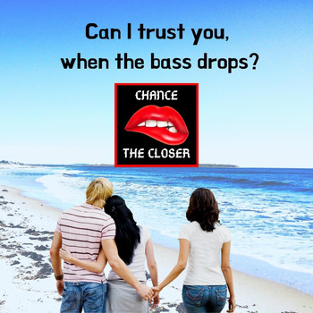 Chance the Closer - Can I Trust You When the Bass Drops?
