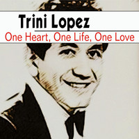 Trini Lopez - One Heart, One Life, One Love