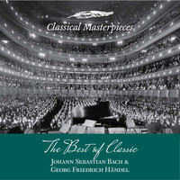 Oregon Bach Festival Chamber Orchestra & Academy of St. Martin in the Fields & Helmuth Rilling & Sir Neville Marriner - The Best of Classic - Johann Sebastian Bach & Georg Friedrich Handel (Classical Masterpieces)