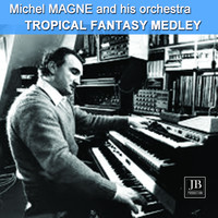 Michel Magne - Tropical Fantasy Medley: Bahia / Sahara / Brazil / Perfidia / Peanut Vendor / Come Closer To Me / Two Silouettes / Congo / Bésame Mucho / Tropical / Tabu / El Cumbachero / You Belong / Perhaps