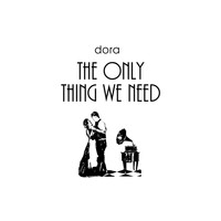 Dora - The Only Thing We Need