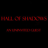 Hall of Shadows - An Uninvited Guest (Explicit)