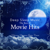 Relax α Wave - Deep Sleep Music - The Best of Movie Hits: Relaxing Premium Guitar Covers