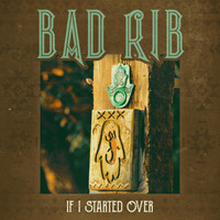 Bad Rib - If I Started Over