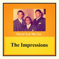 The Impressions - Never Let Me Go