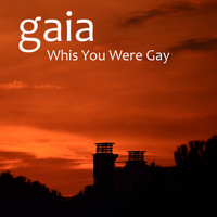 Gaia - Whis You Were Gay