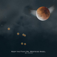 Bill Jenkins - Keep the Fight On, Westside Angel