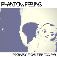 Phantom Feeling - Probably