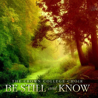 The Crown College Choir - Be Still and Know