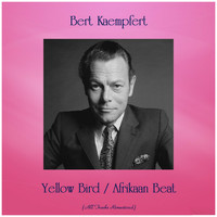 Bert Kaempfert - Yellow Bird / Afrikaan Beat (Remastered 2019)