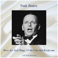 Frank Sinatra - There Are Such Things / Polka Dots And Moonbeams (Remastered 2019)