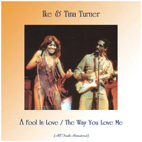 Ike & Tina Turner - A Fool In Love / The Way You Love Me (All Tracks Remastered)