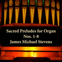 James Michael Stevens - Sacred Preludes for Organ, Nos. 1-8