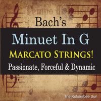 The Kokorebee Sun - Bach's Minuet in G Marcato Strings! (Passionate, Forceful & Dynamic)