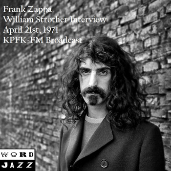 Frank Zappa - William Strother Interview, April 21st 1971, KPFK-FM Broadcast (Remastered)