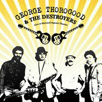George Thorogood And The Destroyers - Live at Harvard Square Theater (Live)