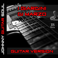 Johnny Guitar Soul - I Giardini Di Marzo (Guitar Version)
