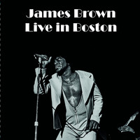 James Brown - Live in Boston (Live in Boston)