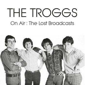 The Troggs - On Air: The Lost Broadcasts