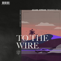 Julian Jordan - To The Wire (Remixes Vol. 1)