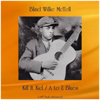 Blind Willie McTell - Kill It Kid / A to Z Blues (All Tracks Remastered)