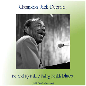 Champion Jack Dupree - Me And My Mule / Failing Health Blues (All Tracks Remastered)